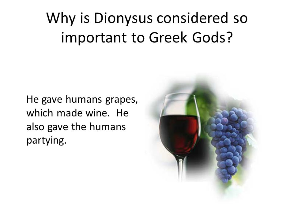 Why is Dionysus considered so important to Greek Gods