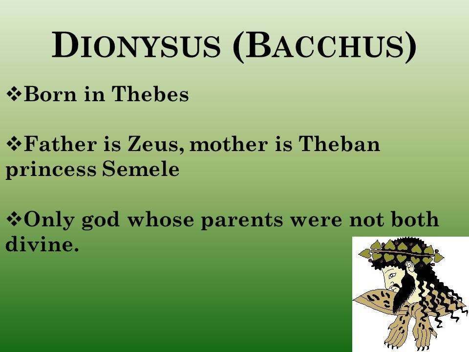 Dionysus (Bacchus) Born in Thebes