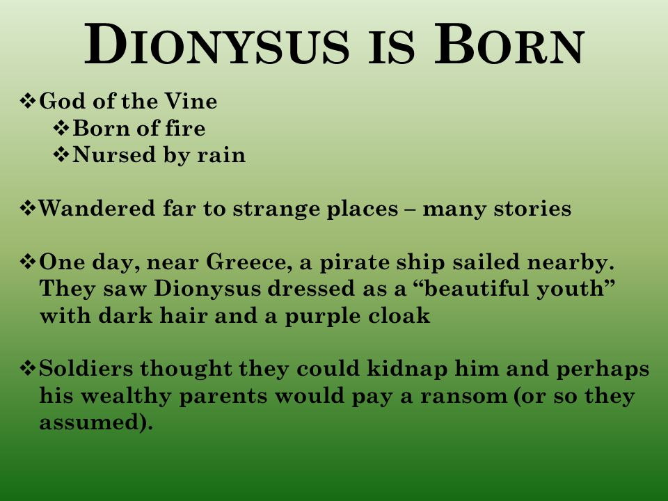 Dionysus is Born God of the Vine Born of fire Nursed by rain