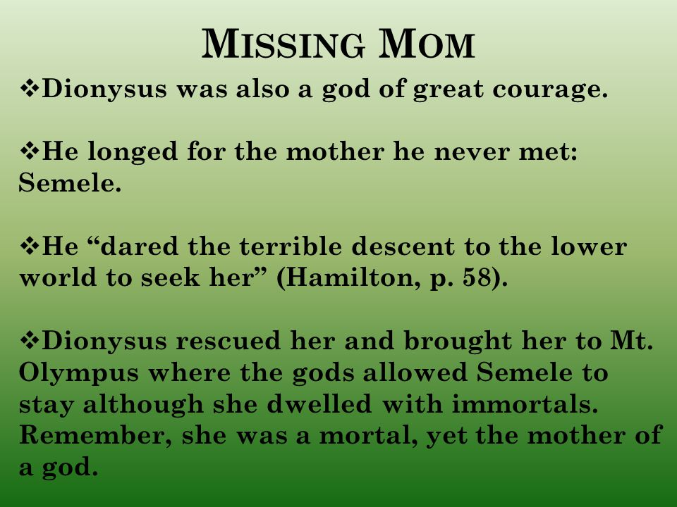 Missing Mom Dionysus was also a god of great courage.