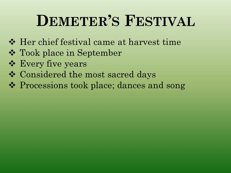 Demeter's Festival Her chief festival came at harvest time