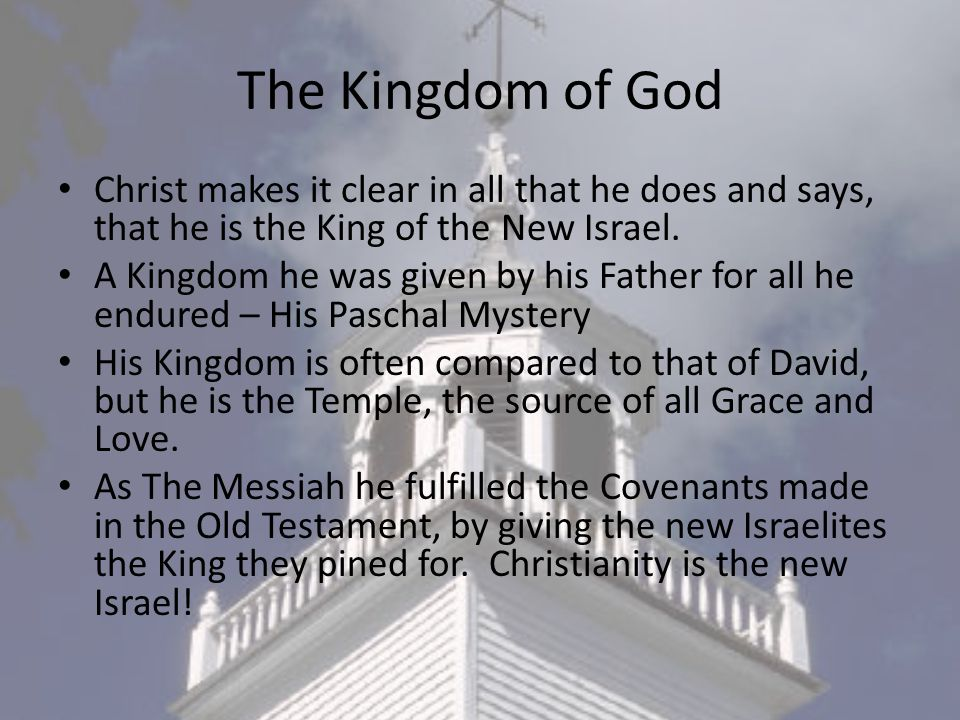 The Kingdom of God Christ makes it clear in all that he does and says, that he is the King of the New Israel.