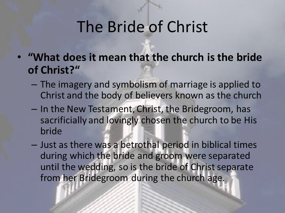 The Bride of Christ What does it mean that the church is the bride of Christ