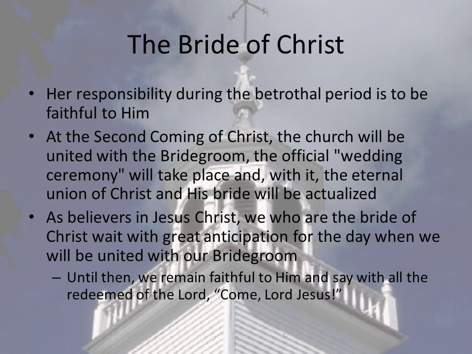 The Bride of Christ Her responsibility during the betrothal period is to be faithful to Him.