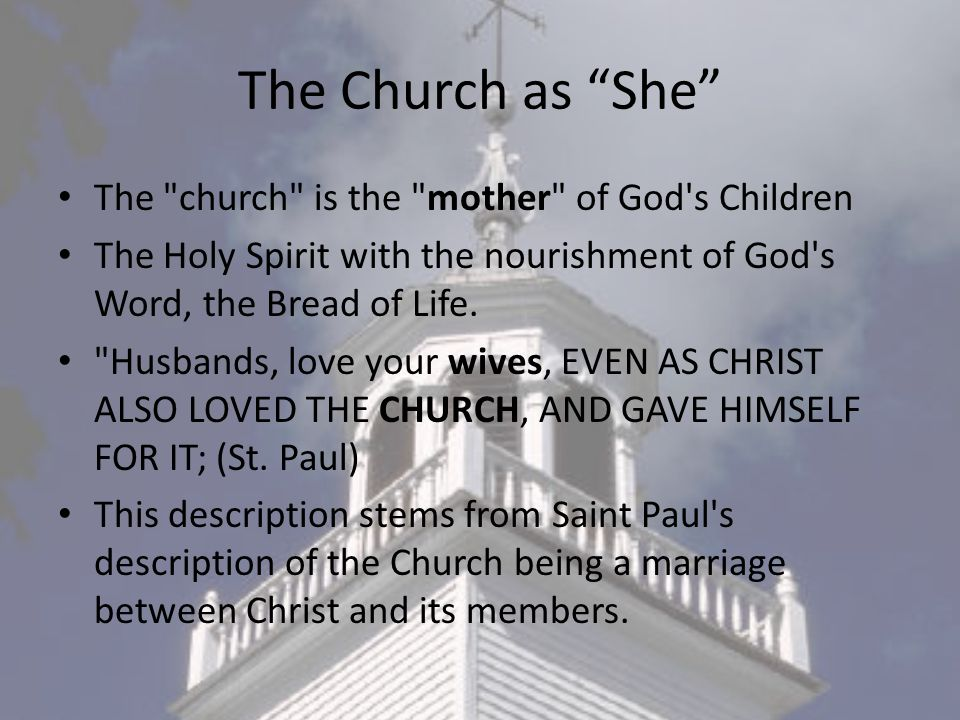 The Church as She The church is the mother of God s Children