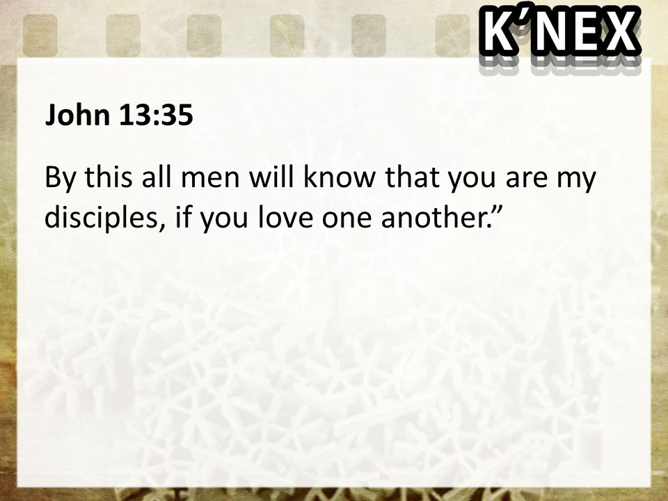John 13:35 By this all men will know that you are my disciples, if you love one another.