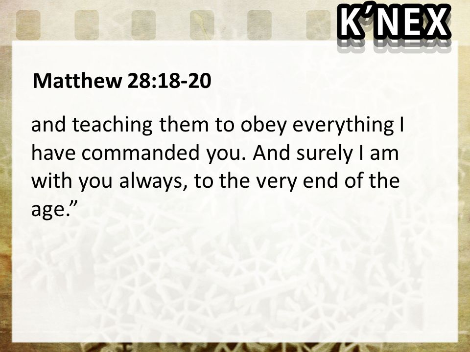 Matthew 28:18-20 and teaching them to obey everything I have commanded you.
