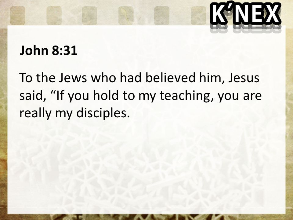 John 8:31 To the Jews who had believed him, Jesus said, If you hold to my teaching, you are really my disciples.
