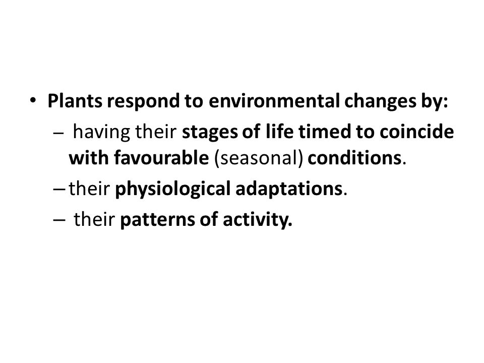 Plants respond to environmental changes by: