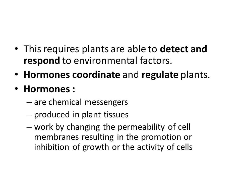 Hormones coordinate and regulate plants. Hormones :