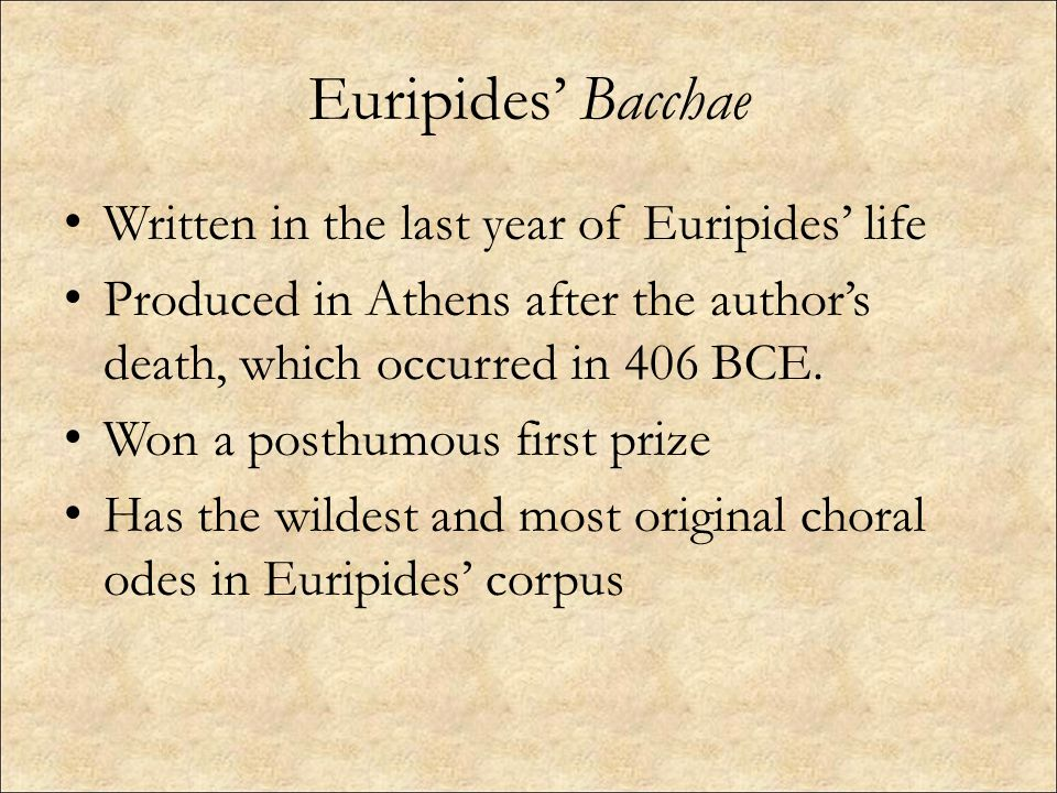 Euripides' Bacchae Written in the last year of Euripides' life