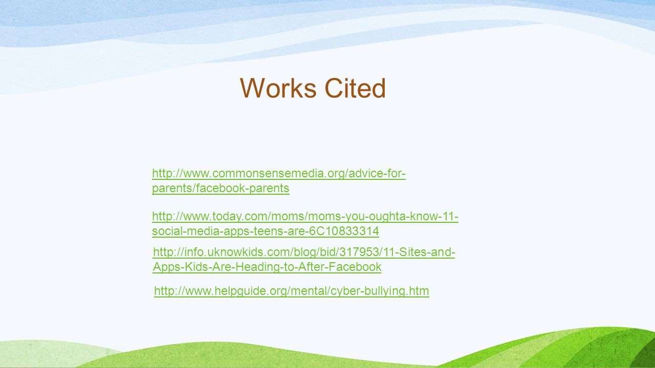 Works Cited http://www.commonsensemedia.org/advice-for-parents/facebook-parents.