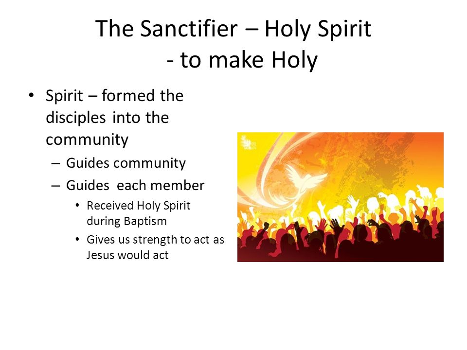 The Sanctifier – Holy Spirit - to make Holy