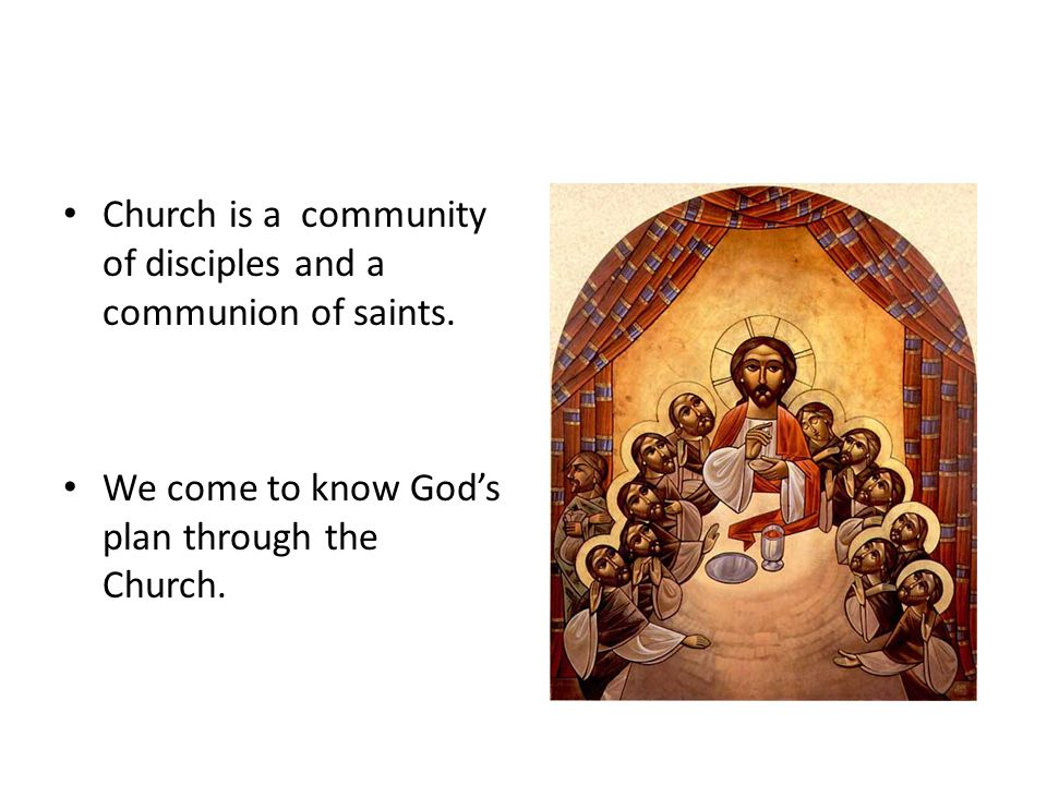 Church is a community of disciples and a communion of saints.