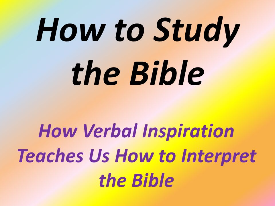 How Verbal Inspiration Teaches Us How to Interpret the Bible