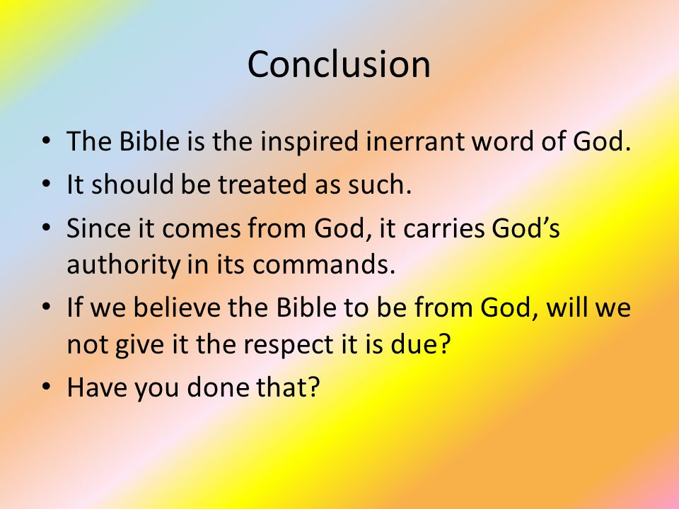 Conclusion The Bible is the inspired inerrant word of God.