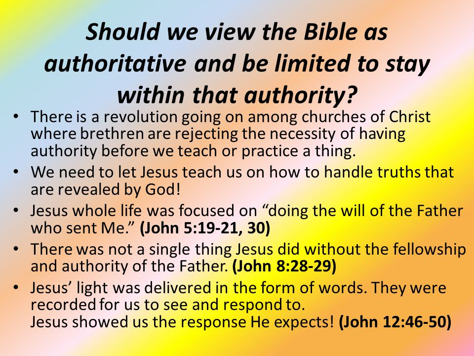 Should we view the Bible as authoritative and be limited to stay within that authority