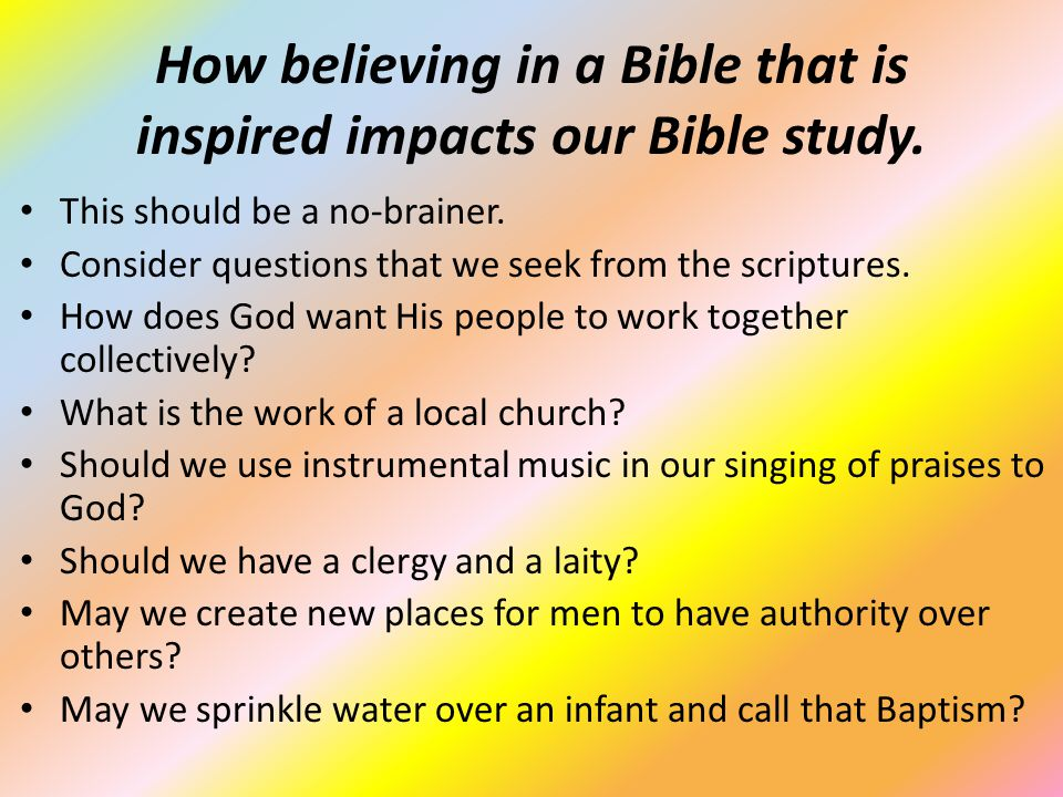 How believing in a Bible that is inspired impacts our Bible study.