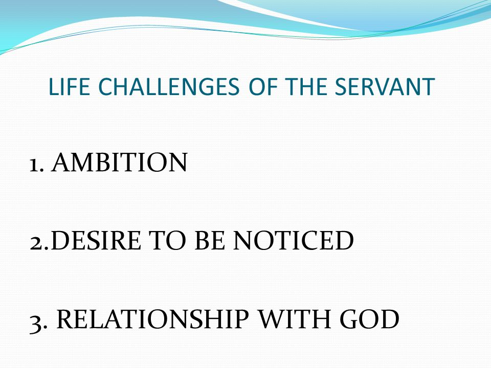 LIFE CHALLENGES OF THE SERVANT