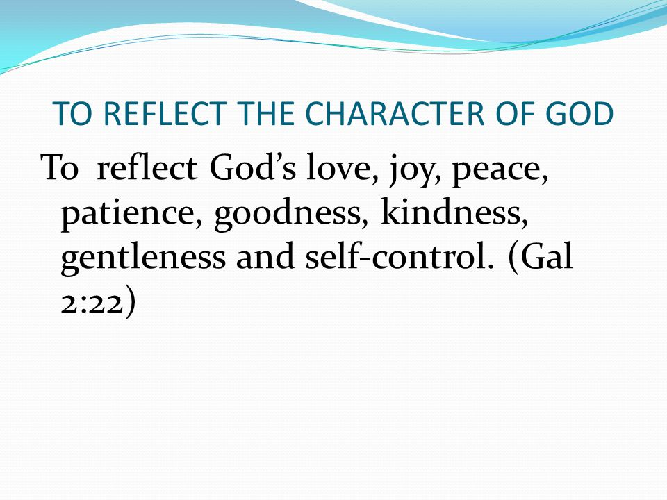 TO REFLECT THE CHARACTER OF GOD