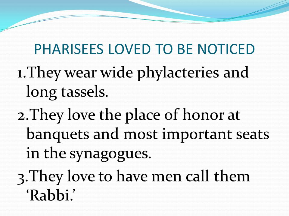 PHARISEES LOVED TO BE NOTICED