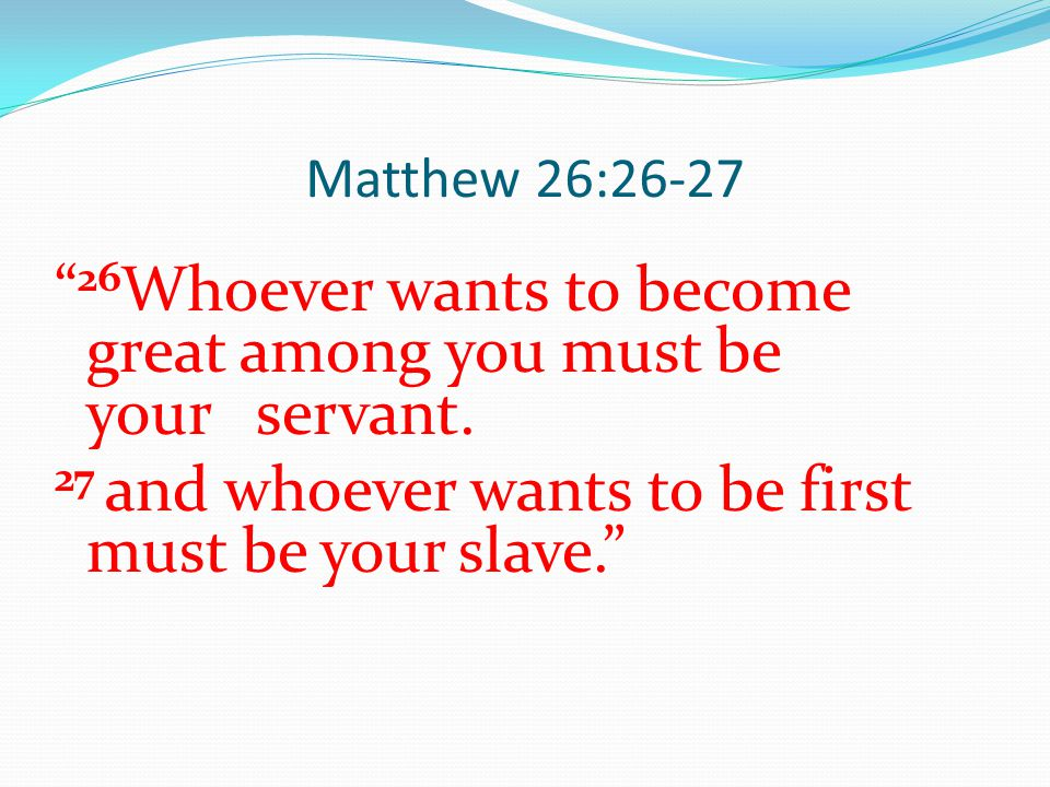 26Whoever wants to become great among you must be your servant.