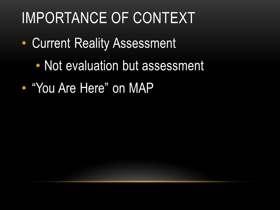 Importance of Context Current Reality Assessment