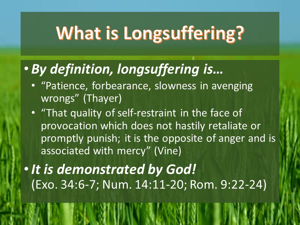 What is Longsuffering By definition, longsuffering is…