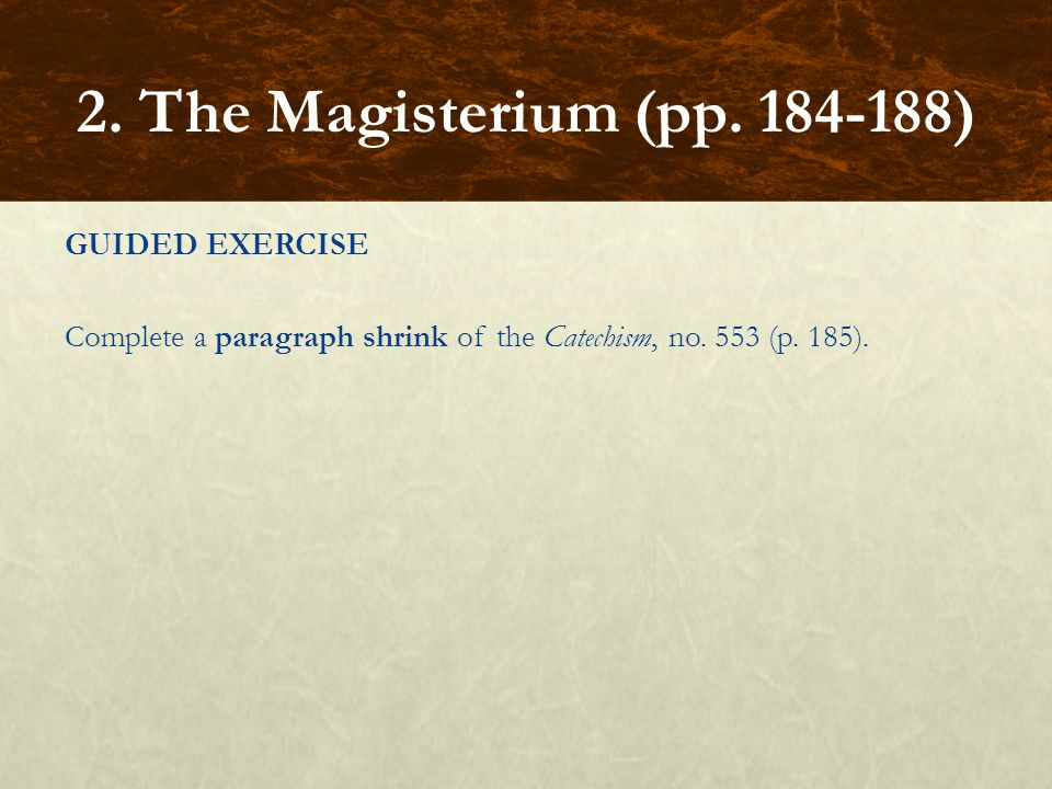 2. The Magisterium (pp. 184-188) GUIDED EXERCISE Complete a paragraph shrink of the Catechism, no.