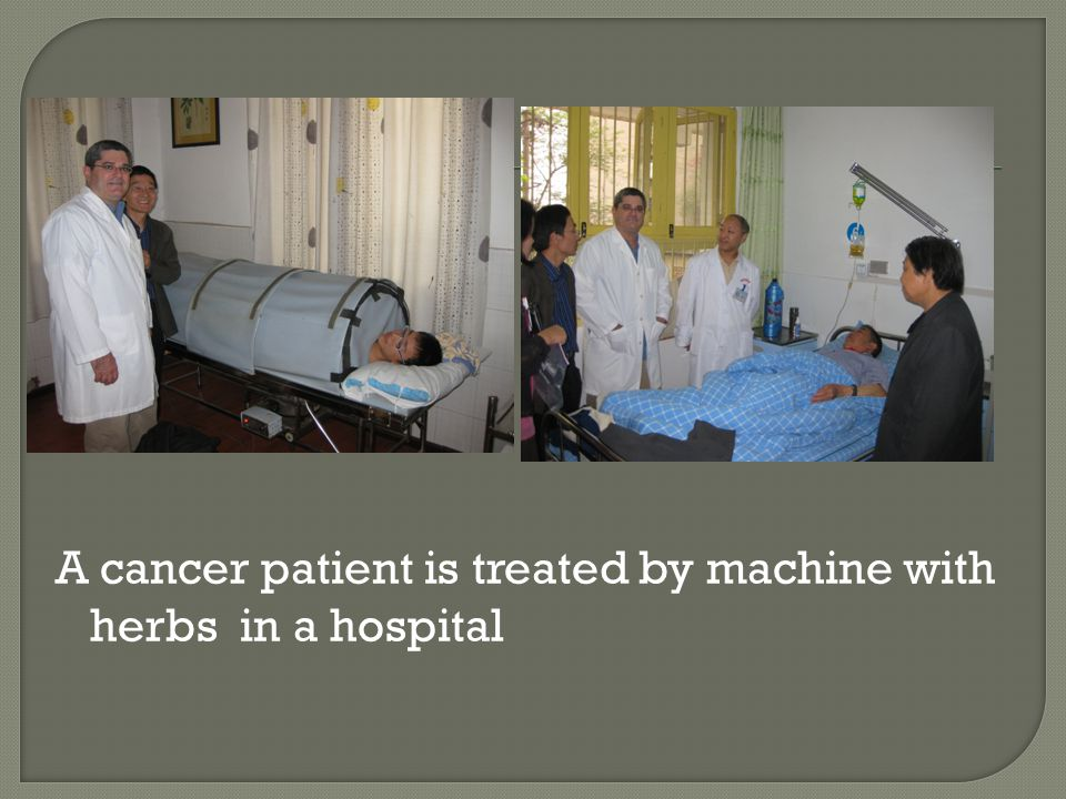 A cancer patient is treated by machine with herbs in a hospital