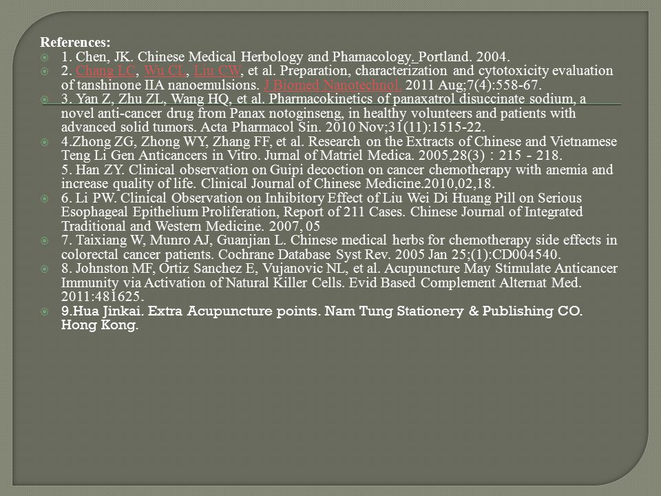 References: 1. Chen, JK. Chinese Medical Herbology and Phamacology. Portland. 2004.