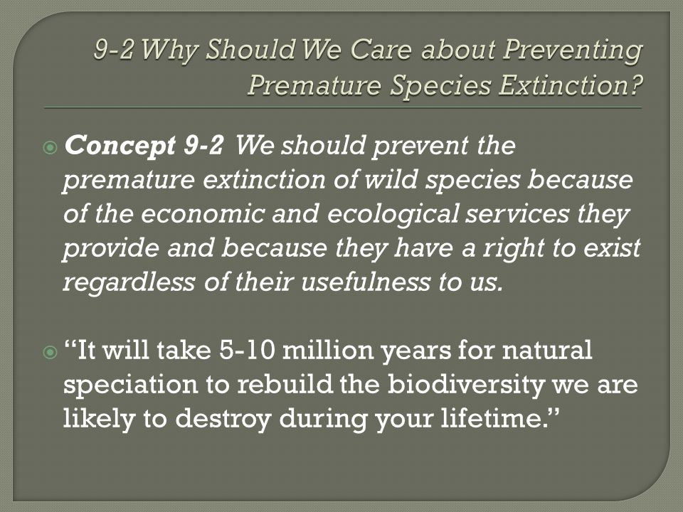 9-2 Why Should We Care about Preventing Premature Species Extinction