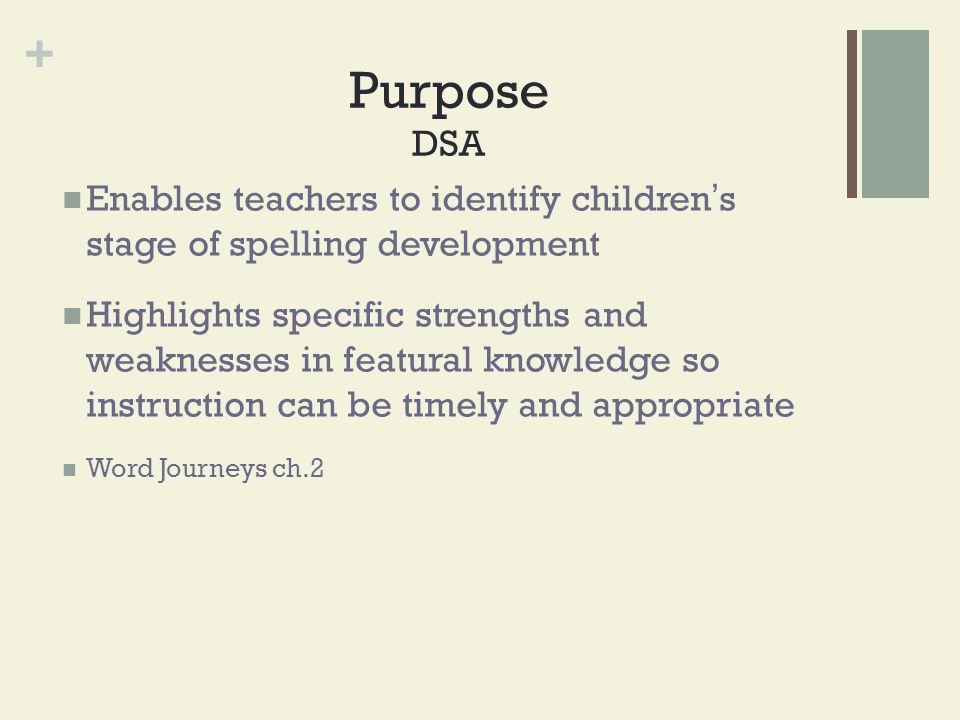 Purpose DSA Enables teachers to identify children's stage of spelling development.