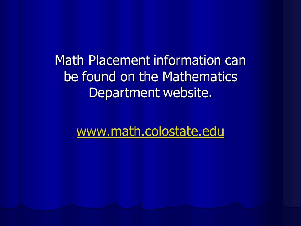 Math Placement information can be found on the Mathematics Department website.