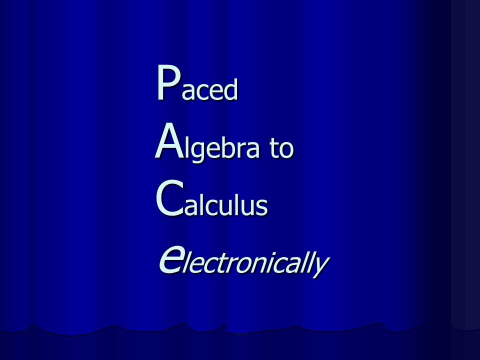 Paced Algebra to Calculus electronically