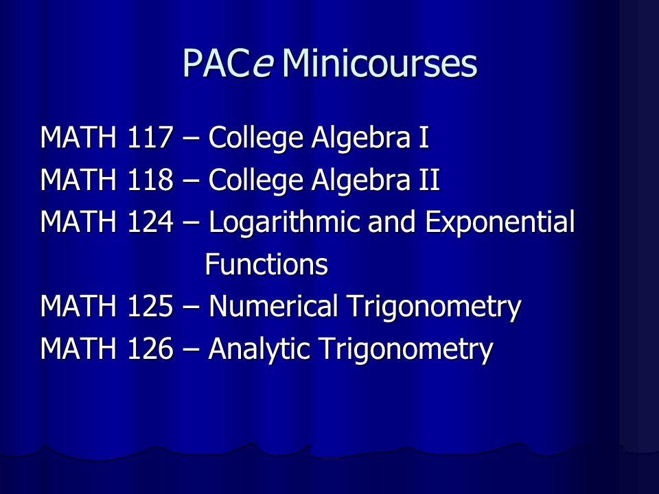 PACe Minicourses MATH 117 – College Algebra I