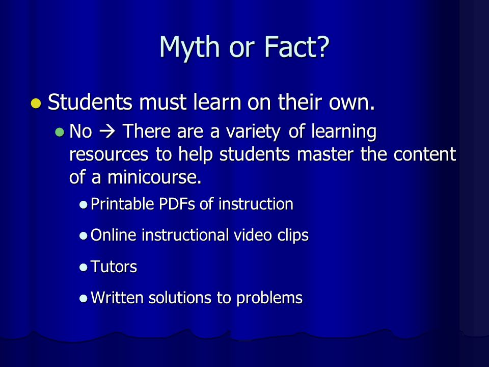 Myth or Fact Students must learn on their own.