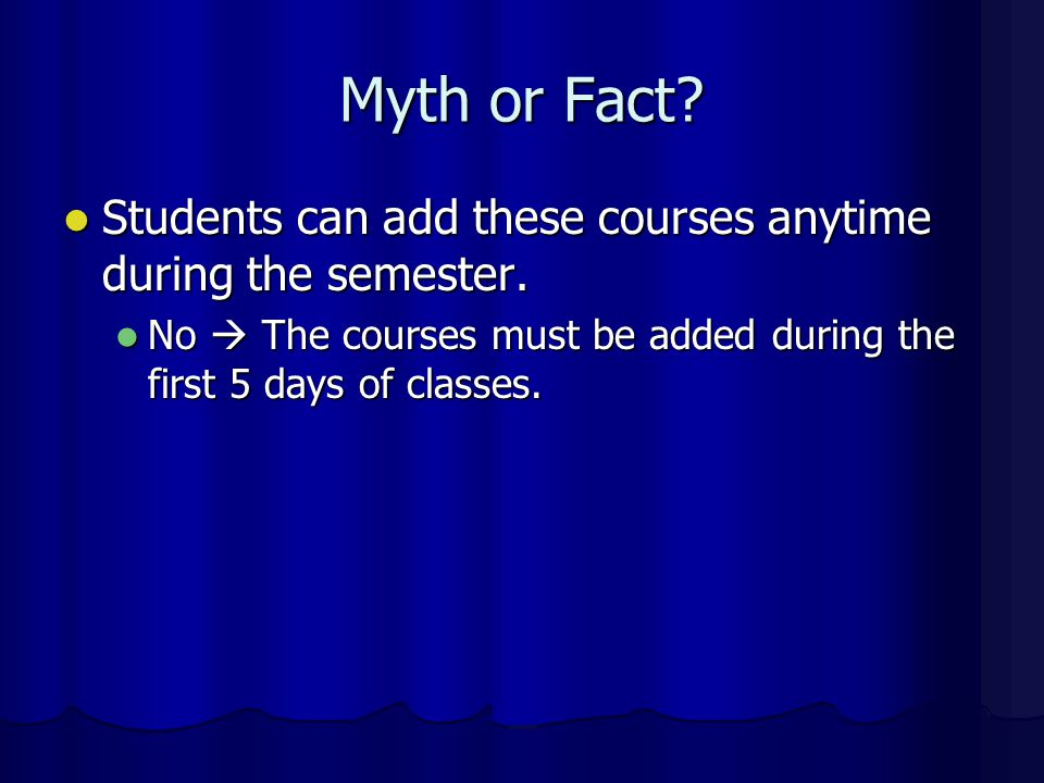 Myth or Fact. Students can add these courses anytime during the semester.