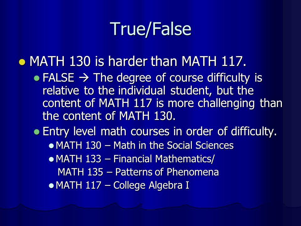 True/False MATH 130 is harder than MATH 117.
