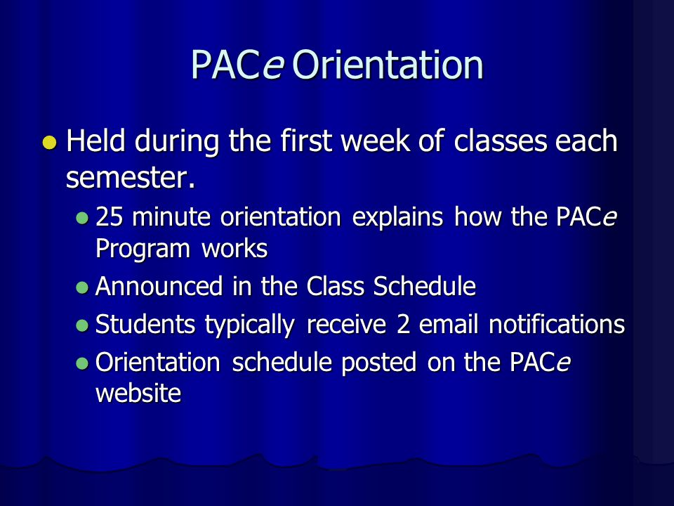 PACe Orientation Held during the first week of classes each semester.