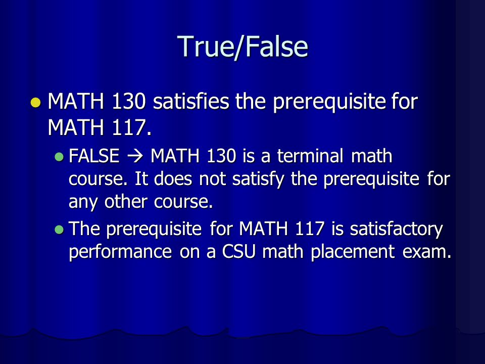True/False MATH 130 satisfies the prerequisite for MATH 117.