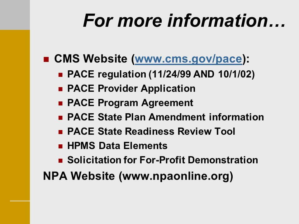 For more information… CMS Website (www.cms.gov/pace):