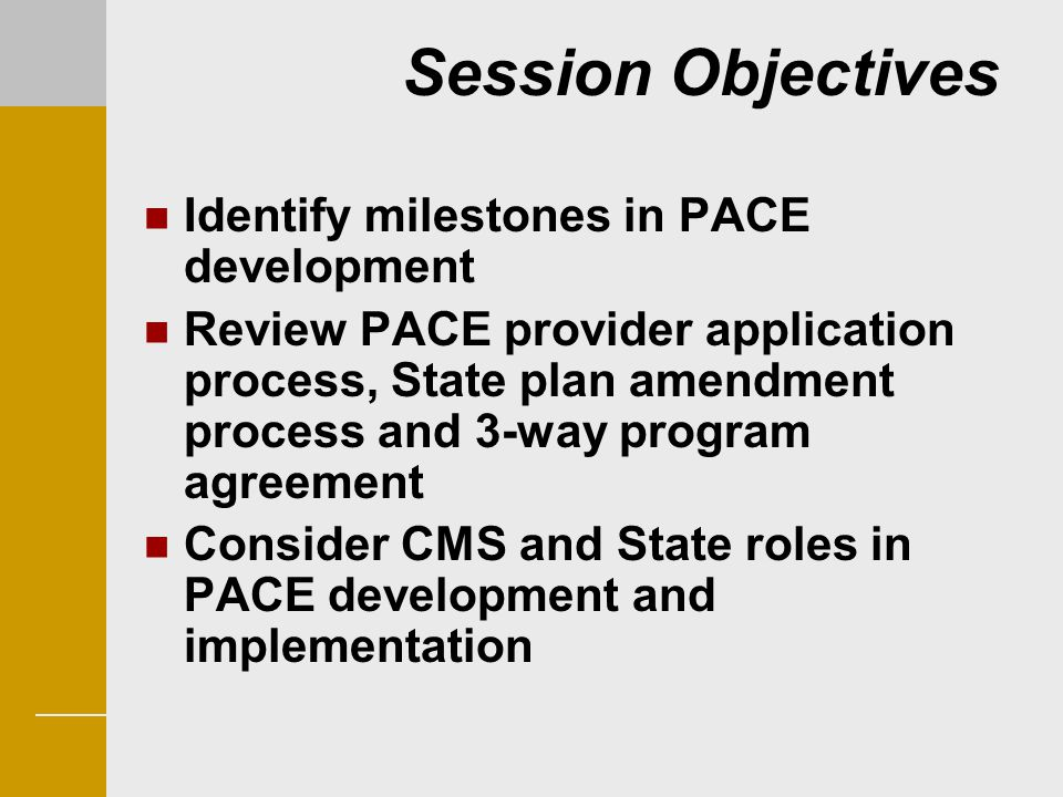 Session Objectives Identify milestones in PACE development