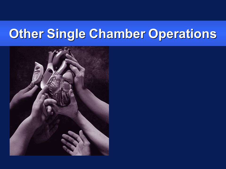 Other Single Chamber Operations