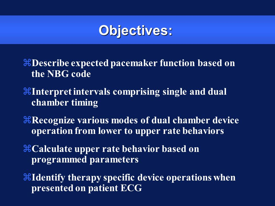Objectives: Describe expected pacemaker function based on the NBG code
