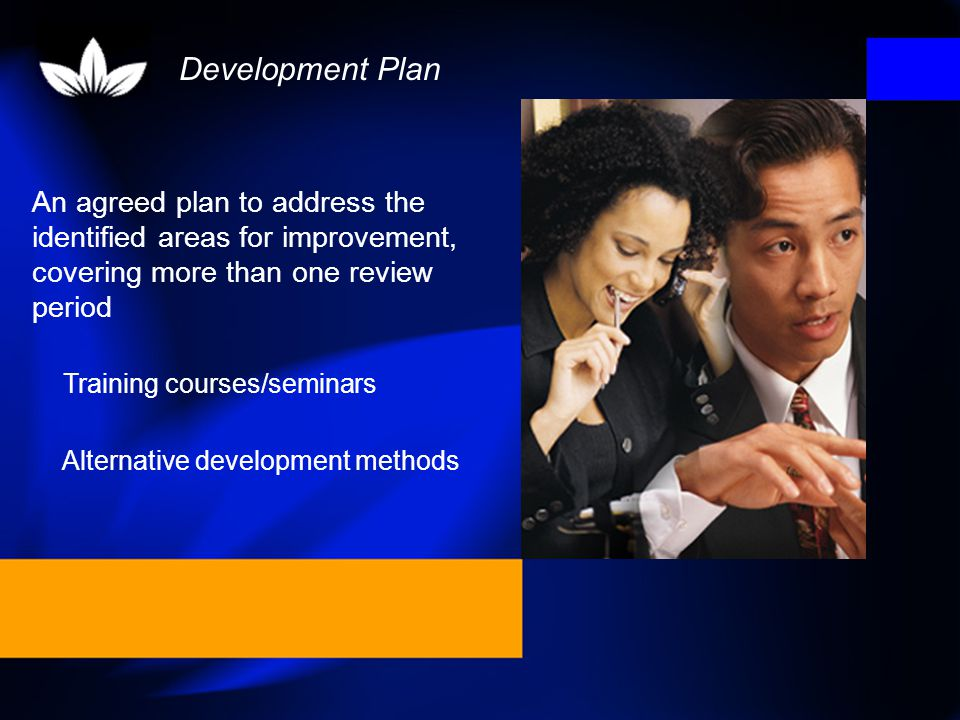 Development Plan An agreed plan to address the identified areas for improvement, covering more than one review period.