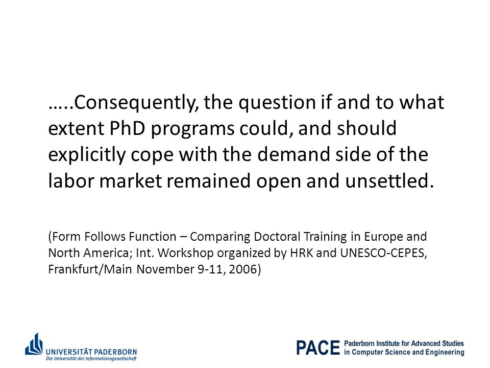 …..Consequently, the question if and to what extent PhD programs could, and should explicitly cope with the demand side of the labor market remained open and unsettled.