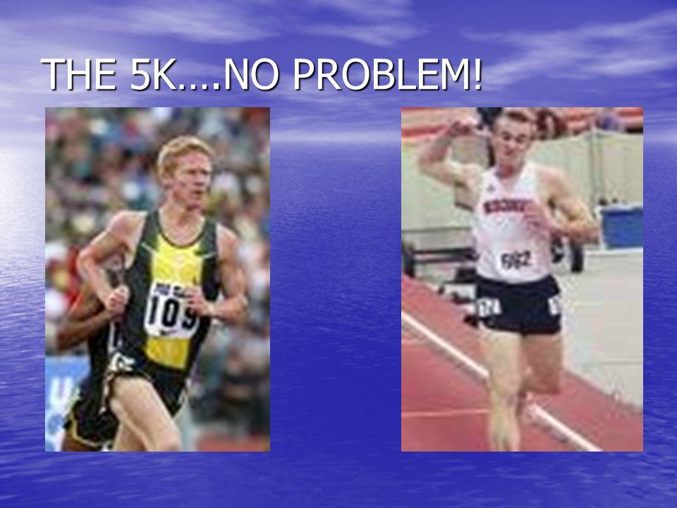 THE 5K….NO PROBLEM!