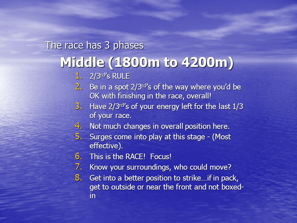 Middle (1800m to 4200m) The race has 3 phases 2/3rd's RULE