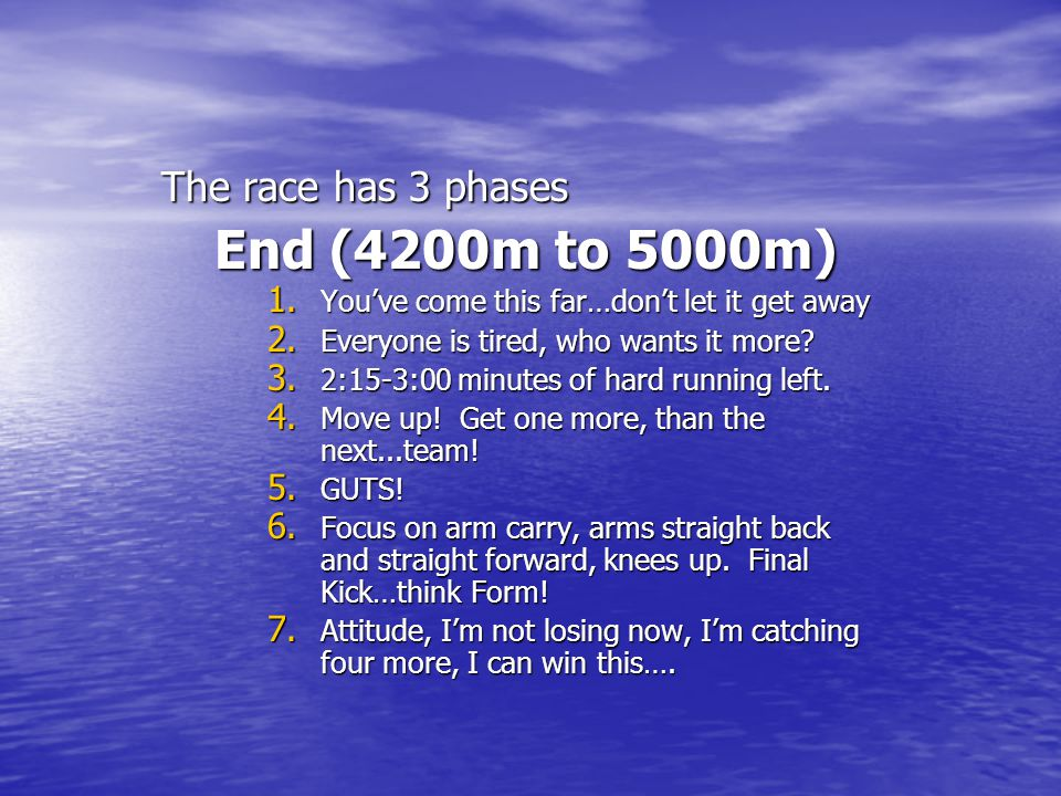 End (4200m to 5000m) The race has 3 phases